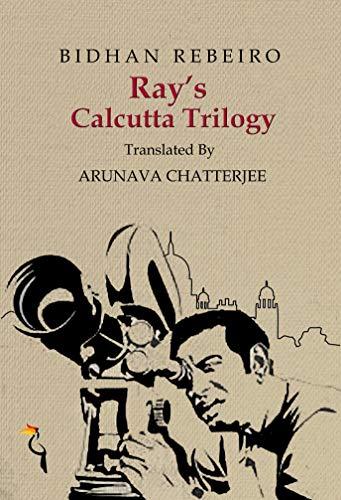 Ray's Calcutta Trilogy: Based on Satyajit Ray's Trilogy (English Edition)