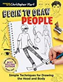 Begin to Draw People: Simple Techniques for Drawing the Head and Body (Drawing with Christopher Hart...