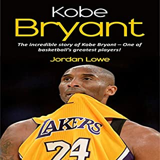 Kobe Bryant     The Incredible Story of Kobe Bryant - One of Basketball's Greatest Players!              Written by:                                                                                                                                 Jordan Lowe                               Narrated by:                                                                                                                                 Shamaan Casey                      Length: 1 hr     Not rated yet     Overall 0.0