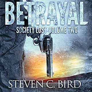 Betrayal     Society Lost, Volume Two              By:                                                                                                                                 Steven Bird                               Narrated by:                                                                                                                                 Patrick Freeman                      Length: 6 hrs and 27 mins     60 ratings     Overall 4.7