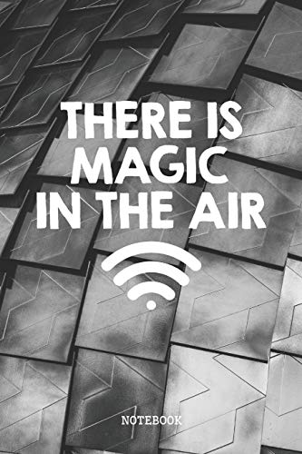 """There Is Magic In The Air: Funny Internet Connection Nerd and Geek Planner / Organizer / Lined Notebook (6"""" x 9"""")"""