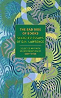 The Bad Side of Books: Selected Essays of D.H. Lawrence (New York Review Books Classics)