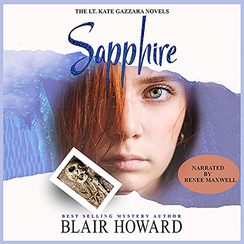 Sapphire     A Lt. Kate Gazzara Novel, Book 3              By:                                                                                                                                 Blair Howard                               Narrated by:                                                                                                                                 Renee Maxwell                      Length: 8 hrs and 4 mins     Not rated yet     Overall 0.0