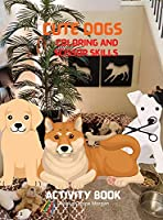 Cute Dogs Coloring and Scissor Skills Activity Book: Coloring and Scissor Skills Book for Kids Ages 3-8 with Cute Dogs - Cute Dogs Desings for Toddlers and kids - Amazing Gift for Children
