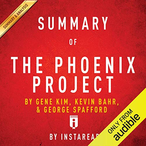 Summary of The Phoenix Project: by Gene Kim, Kevin Behr, and George Spafford | Includes Analysis Titelbild