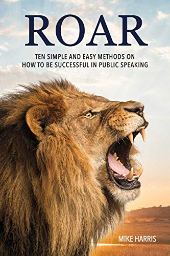 Roar: Ten Simple and Easy Methods on How to Be Successful in Public Speaking (English Edition)