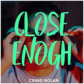 Close Enogh