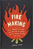 Fire Making: The Forgotten Art of Conjuring Flame with Spark, Tinder, and Skill battery drills May, 2021