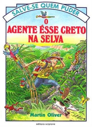 O Agente Ésse Creto Na Selva - Coleção Salve-Se Quem Puder