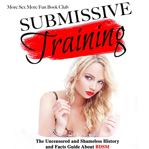 Submissive Training: The Uncensored and Shameless History and Facts Guide About BDSM audiobook cover art