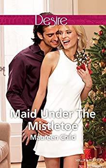 Maid Under The Mistletoe by [Maureen Child]