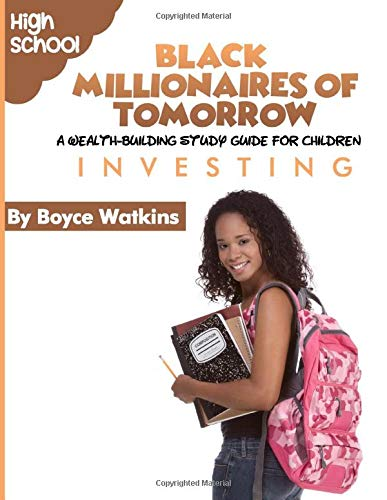 The Black Millionaires of Tomorrow: A Wealth-Building Study Guide for Children (High School): Investing