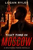 That Time in Moscow: A Wolfgang Pierce Novella (The Wolfgang Pierce Novellas Book 3)