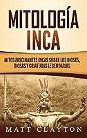 Mitología Inca: Mitos fascinantes incas sobre los dioses, diosas y criaturas legendarias