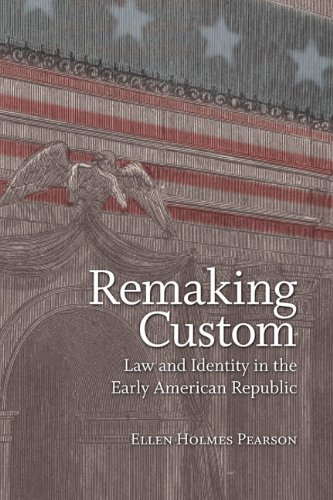 Remaking Custom: Law and Identity in the Early American Republic (Jeffersonian America)