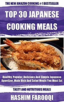 Top 30 Healthy, Popular, Delicious And Simple Japanese Appetizer, Main Dish And Salad Meals You Must Eat Before You Die by [Hashim Farooqi]