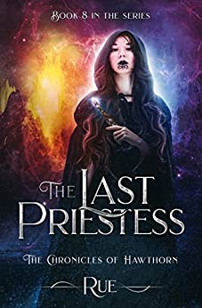 The Last Priestess (The Chronicles of Hawthorn Book 8) by [Rue]