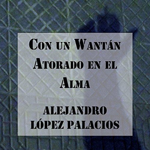 Con un Wantán Atorado en el Alma [With a Wonton Stuck in the Soul] audiobook cover art