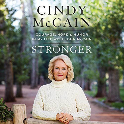 Stronger: Courage, Hope, and Humor in My Life with John McCain
