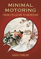 Minimal Motoring: A History from Cyclecar to Microcar