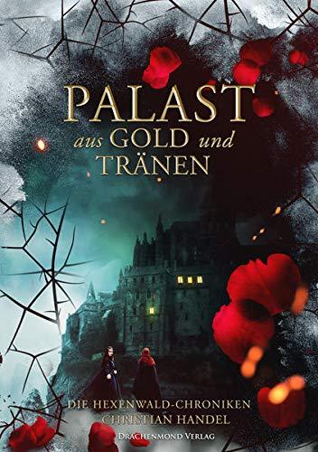 Palast aus Gold und Tränen - Die Hexenwald-Chroniken