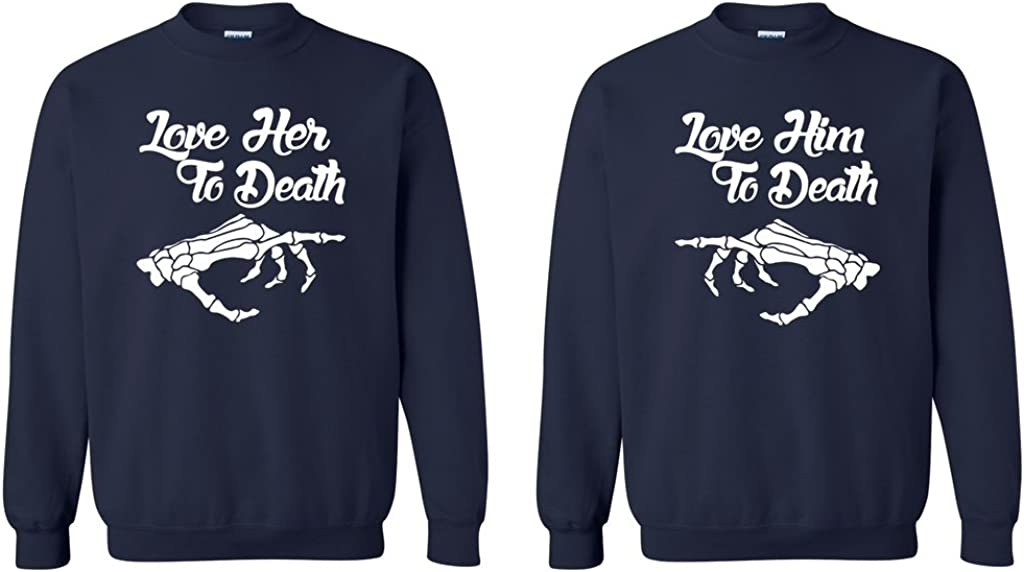 Couple Super sale Love Her Him Death Crewneck Some reservation - to