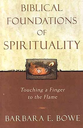 [(Biblical Foundations of Spirituality : Touching a Finger to the Flame)] [By (author) Barbara E. Bowe] published on (October, 2003)