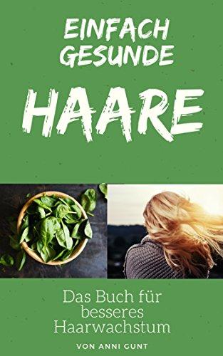EINFACH GESUNDE HAARE: Schöne und vollere Haare - mit Hausmitteln für Haarwuchs - Haarmasken für jeden Tag - Mittel gegen Haarausfall