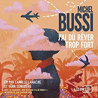 J'ai dû rêver trop fort                   By:                                                                                                                                 Michel Bussi                               Narrated by:                                                                                                                                 Camille Lamache,                                                                                        Yann Sundberg                      Length: 13 hrs and 24 mins     2 ratings     Overall 3.0