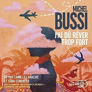 J'ai dû rêver trop fort                   De :                                                                                                                                 Michel Bussi                               Lu par :                                                                                                                                 Camille Lamache,                                                                                        Yann Sundberg                      Durée : 13 h et 24 min     112 notations     Global 4,4