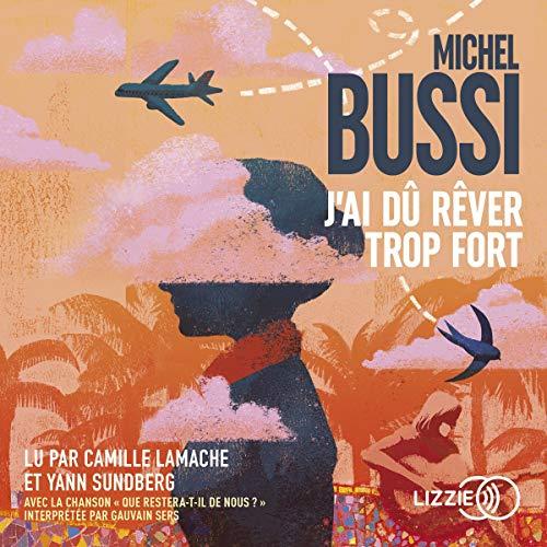 J'ai dû rêver trop fort                   De :                                                                                                                                 Michel Bussi                               Lu par :                                                                                                                                 Camille Lamache,                                                                                        Yann Sundberg                      Durée : 13 h et 24 min     13 notations     Global 4,3