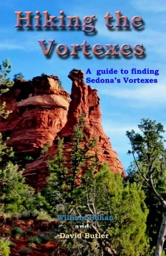 Hiking the Vortexes: An easy-to use guide for finding and understanding Sedona's -