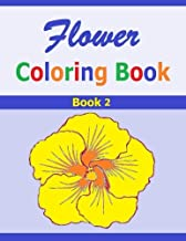 Flower Coloring Book: Book 2 Flower Coloring Book. Pretty designs of Flowers to Color. Good for all ages. Make the flowers in this coloring book beautiful.