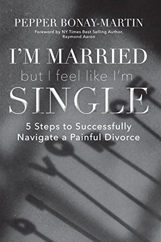 I'm Married But I Feel Like I'm Single: 5 Steps to Successfully Navigate a Painful Divorce (English Edition)