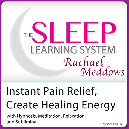 Instant Pain Relief Help, Create Healing Energy: Hypnosis, Meditation, and Subliminal cover art