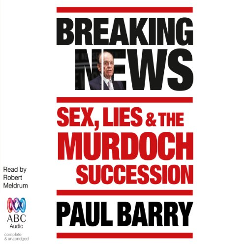 Breaking News     Sex, Lies and the Murdoch Succession              By:                                                                                                                                 Paul Barry                               Narrated by:                                                                                                                                 Robert Meldrum                      Length: 12 hrs and 23 mins     2 ratings     Overall 4.0