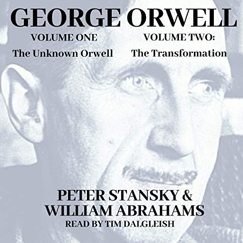 The Unknown Orwell and Orwell: The Transformation                   By:                                                                                                                                 Peter Stansky,                                                                                        William Abrahams                               Narrated by:                                                                                                                                 Mr Tim Dalgleish                      Length: 20 hrs and 58 mins     Not rated yet     Overall 0.0
