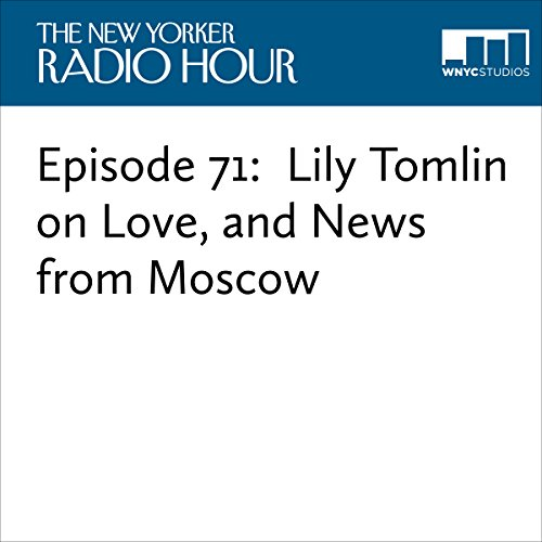 Episode 71: Lily Tomlin on Love, and News from Moscow audiobook cover art