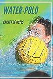 Carnet de Notes Water-Polo: Journal, cahier, carnet water polo | Piscine Nageur Natation Sportif Athlète Joueur Fan Homme Femme Ado Collègue Coéquipier | 100 pages