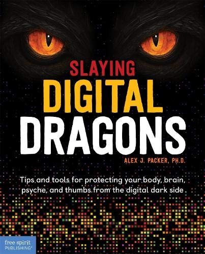 Slaying Digital Dragons: Tips and tools for protecting your body, brain, psyche, and thumbs from the digital dark side