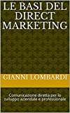 Le Basi del Direct Marketing: Comunicazione diretta per lo sviluppo aziendale e professionale (Italian Edition)