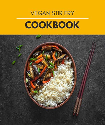 Vegan Stir Fry Cookbook: Easy & Simple Chinese, Gluten Free Low Cholesterol | Quick Stir-Fry, Dim Sum, and Other Restaurant (English Edition)