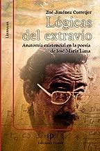 LÓGICAS DEL EXTRAVÍO. Anatomía existencial en la poesía de José María Lima.