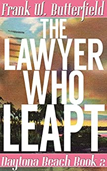 The Lawyer Who Leapt (Daytona Beach Book 2) by [Frank W. Butterfield]