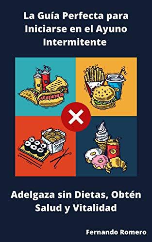 La Guía Perfecta para Iniciarse en el Ayuno Intermitente Adelgaza sin Dietas Obten Salud y Vitalidad