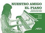NUESTRO AMIGO EL PIANO: 50 piezas para niños compuestas por niños (MUSICA PARA NIÑOS- EL ABORDAJE DESDE EL PENTAGRAMA Y LA CANCION nº 9)