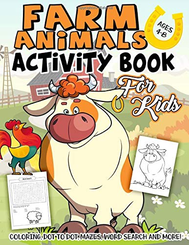 Farm Animals Activity Book for Kids Ages 4-8: A Fun Kid Workbook Game For Learning, Cow Coloring, Horse Dot To Dot, Mazes, Word Search and More!