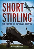 Short Stirling: The First of the RAF Heavy Bombers by Pino Lombardi(2016-02-19)