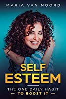 Self Esteem: The One Daily Habit - To Boost It