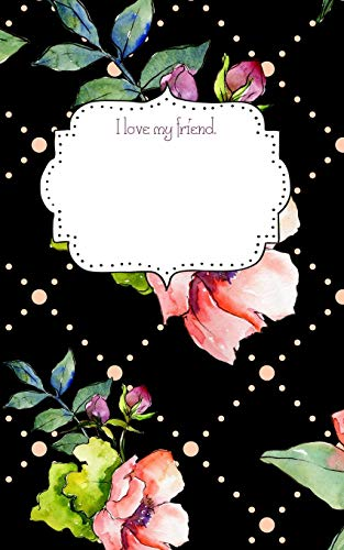 I Love My Friend. Notebook: Writing Diary Journal Tablet Cute Watercolor Roses on the Cover with Black Background.
